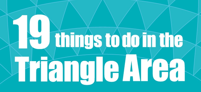 19 things to do in the Triangle Area